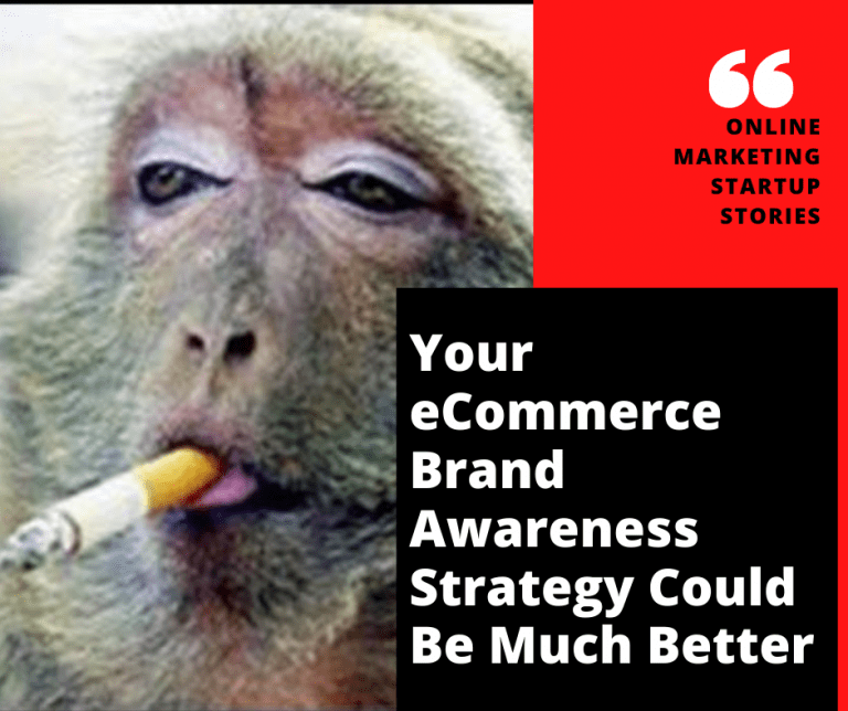 Your eCommerce Brand Awareness Strategy Could Be Much Better